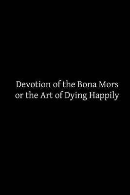 Devotion of the Bona Mors: Or the Art of Dying Happily