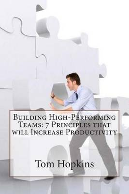 Building High-Performing Teams: 7 Principles That Will Increase Productivity