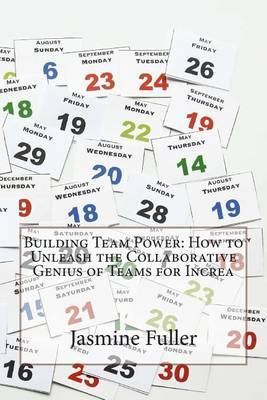Building Team Power: How to Unleash the Collaborative Genius of Teams for Increa