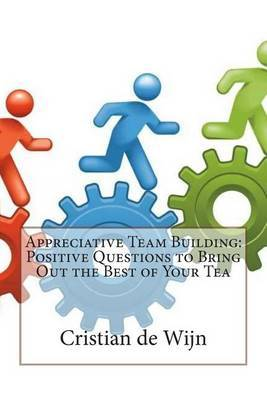 Appreciative Team Building: Positive Questions to Bring Out the Best of Your Tea