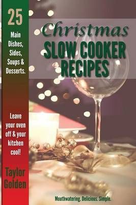 25 Christmas Slow Cooker Recipes: Mouthwatering, Delicious, Simple Christmas Crock Pot Recipes