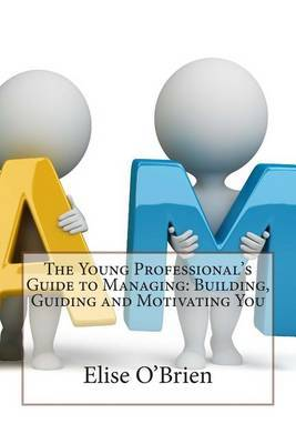 The Young Professional's Guide to Managing: Building