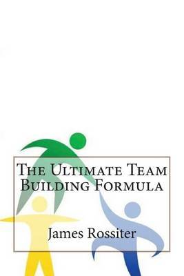 The Ultimate Team Building Formula