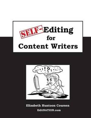 Self-Editing for Content Writers: The Style Guide for Everyone Writing Internet Content