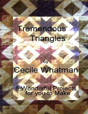 Tremendous Triangles: 8 Triangle Based Patchwork Quilts