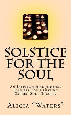 Solstice for the Soul: An Inspirational Journal Planner for Creating Sacred Soul Success