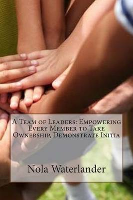 A Team of Leaders: Empowering Every Member to Take Ownership, Demonstrate Initia