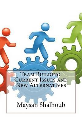 Team Building: Current Issues and New Alternatives
