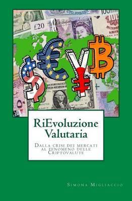 Rievoluzione Valutaria: La Crisi Dei Mercati Fino Al Fenomeno Delle Criptovalute