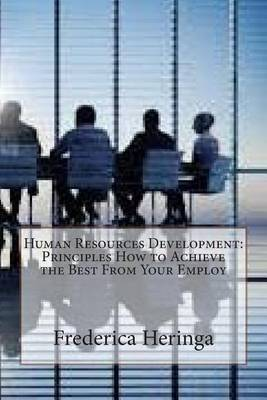 Human Resources Development: Principles How to Achieve the Best from Your Employ