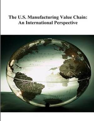 The U.S. Manufacturing Value Chain: An International Perspective