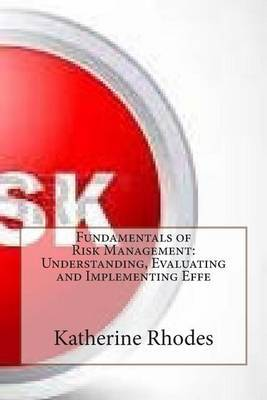 Fundamentals of Risk Management: Understanding, Evaluating and Implementing Effe