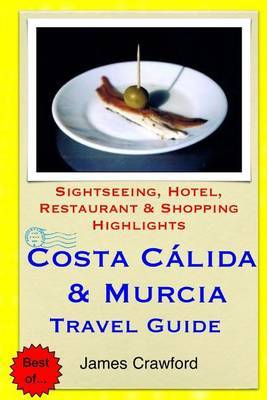 Costa Calida & Murcia Travel Guide  : Sightseeing, Hotel, Restaurant & Shopping Highlights