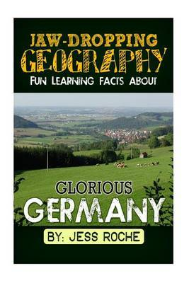 Jaw-Dropping Geography: Fun Learning Facts about Glorious Germany: Illustrated Fun Learning for Kids