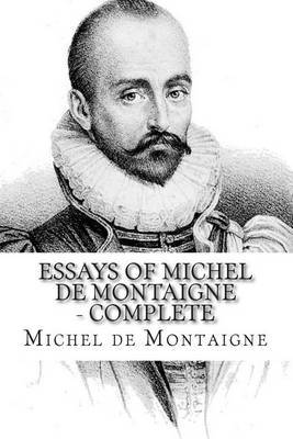Essays of Michel de Montaigne - Complete