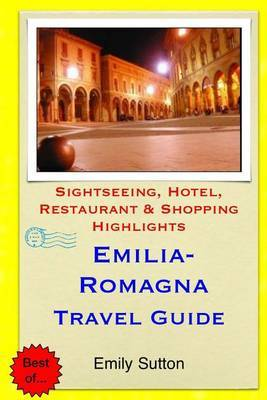 Emilia-Romagna Travel Guide: Sightseeing, Hotel, Restaurant & Shopping Highlights