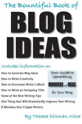 The Bountiful Book of Blog Ideas: Your Guide to Generating Hundreds of Ideas for Your Blog