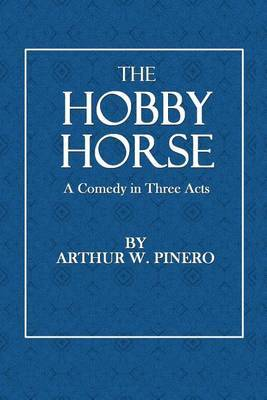 The Hobby Horse: A Comedy in Three Acts