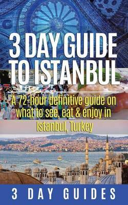 3 Day Guide to Istanbul: A 72-Hour Definitive Guide on What to See, Eat & Enjoy