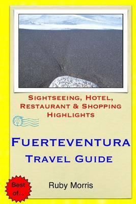 Fuerteventura Travel Guide: Sightseeing, Hotel, Restaurant & Shopping Highlights