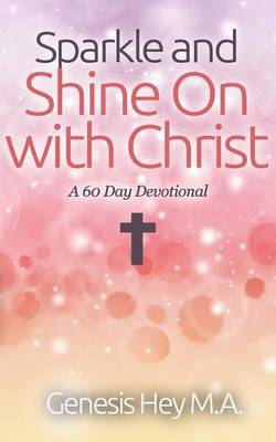 Sparkle and Shine on with Christ: A 60 Day Devotional