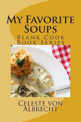My Favorite Soup Recipes: Blank Cook Book Series