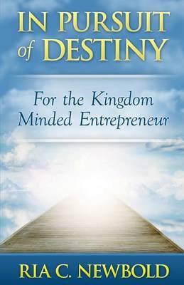 In Pursuit of Destiny: For the Kingdom Minded Entrepreneur