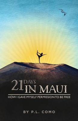 21 Days in Maui: How I Gave Myself Permission to Be Free.