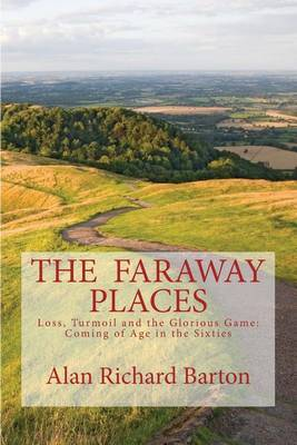 The Faraway Places: Loss, Turmoil and the Glorious Game: Coming of Age in the Sixties