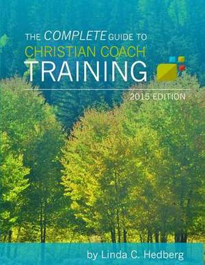 The Complete Guide to Christian Coach Training: 2015 Edition