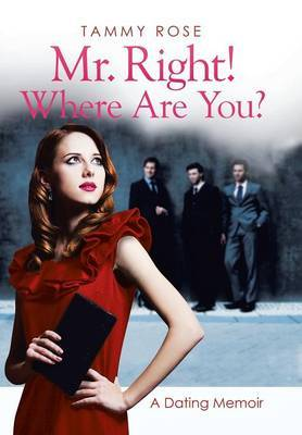Mr. Right! Where Are You?: A Dating Memoir