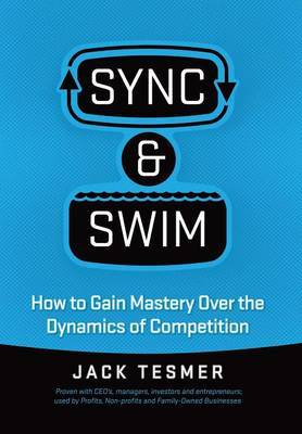 Sync & Swim!: How to Gain Mastery Over the Dynamics of Competition