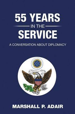 55 Years in the Service: A Conversation about Diplomacy with Marshall P. Adair