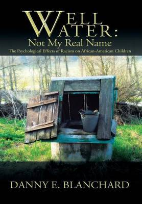 Well Water: Not My Real Name: The Psychological Effects of Racism on African-American Children. the Need to Understand Change
