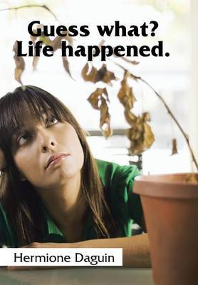 Guess What? Life Happened.