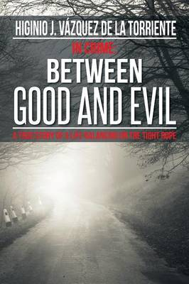 In Crime Between Good and Evil: A True Story of a Life Balancing on the Tight Rope