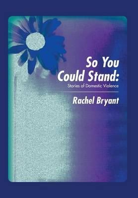 So You Could Stand: Stories of Domestic Violence