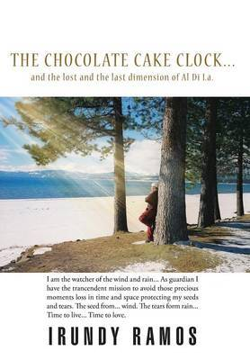 The Chocolate Cake Clock...: And the Lost and the Last Dimension of Al Di La.