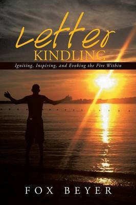 Letter Kindling: Igniting, Inspiring, and Evoking the Fire Within