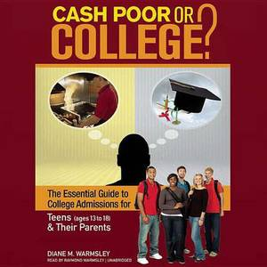 Cash Poor or College?: The Essential Guide to College Admissions for Teens (Ages 13 to 18) & Their Parents
