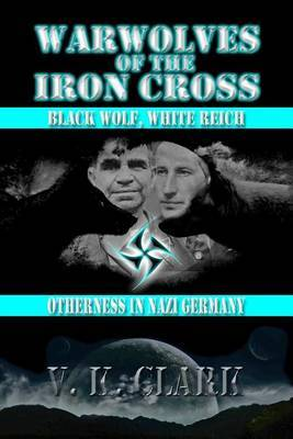 Warwolves of the Iron Cross: Black Wolf, White Reich: Otherness in Nazi Germany