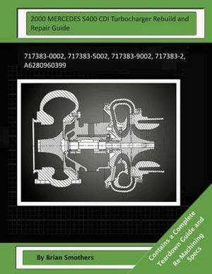 2000 Mercedes S400 CDI Turbocharger Rebuild and Repair Guide: 717383-0002, 717383-5002, 717383-9002, 717383-2, A6280960399