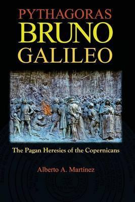 Pythagoras, Bruno, Galileo: The Pagan Heresies of the Copernicans