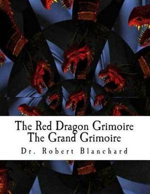 The Red Dragon Grimoire - The Grand Grimoire: The Art Concerning Commanding the Celestial Spirits