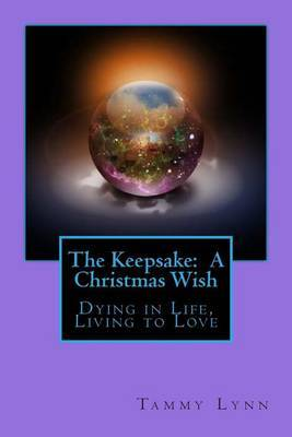 The Keepsake: A Christmas Wish: Dying in Life, Living to Love