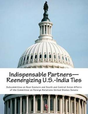 Indispensable Partners-Reenergizing U.S.-India Ties
