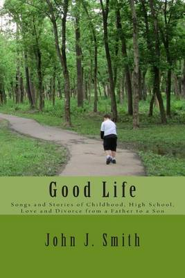 Good Life: Songs and Stories of Childhood, High School, Love and Divorce from a Father to a Son