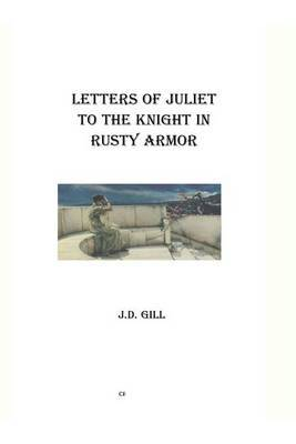 Letters of Juliet to the Knight in Rusty Armor