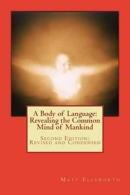 A Body of Language: Revealing the Common Mind of Mankind: Second Edition: Revised and Condensed