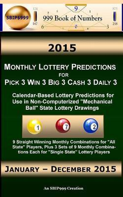 2015 Monthly Lottery Predictions for Pick 3 Win 3 Big 3 Cash 3 Daily 3: Calendar-Based Lottery Predictions for Use in Non-Computerized Mechanical Ball State Lottery Drawings